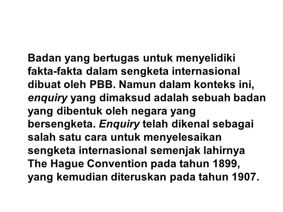 Badan yang bertugas untuk menyelidiki fakta-fakta dalam sengketa internasional dibuat oleh PBB.