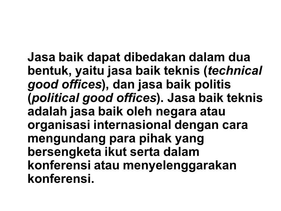 Jasa baik dapat dibedakan dalam dua bentuk, yaitu jasa baik teknis (technical good offices), dan jasa baik politis (political good offices).