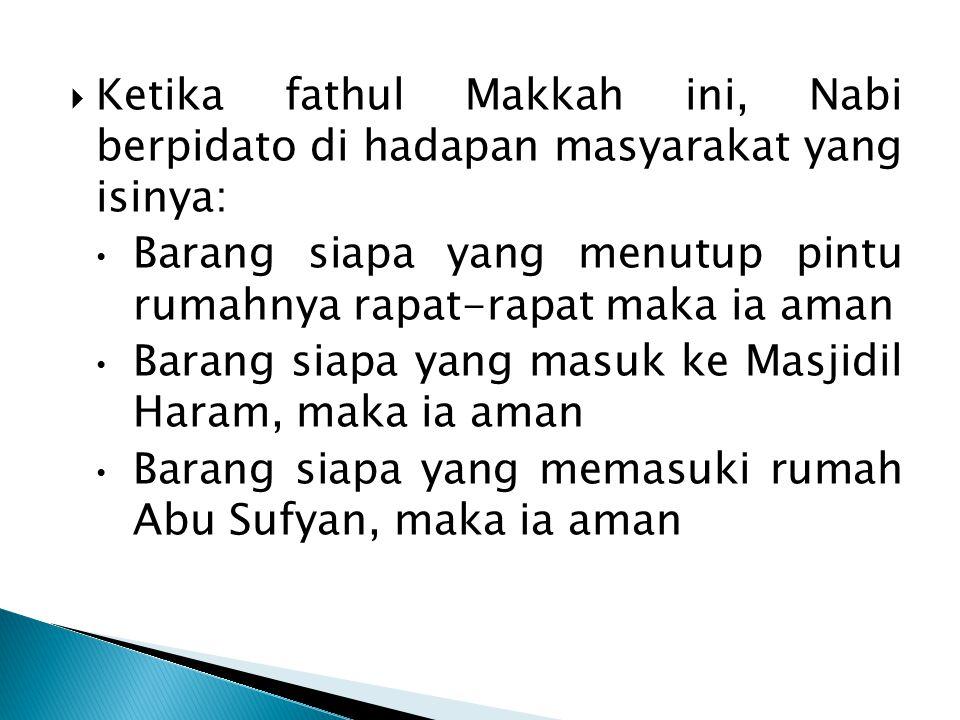 Ketika fathul Makkah ini, Nabi berpidato di hadapan masyarakat yang isinya:
