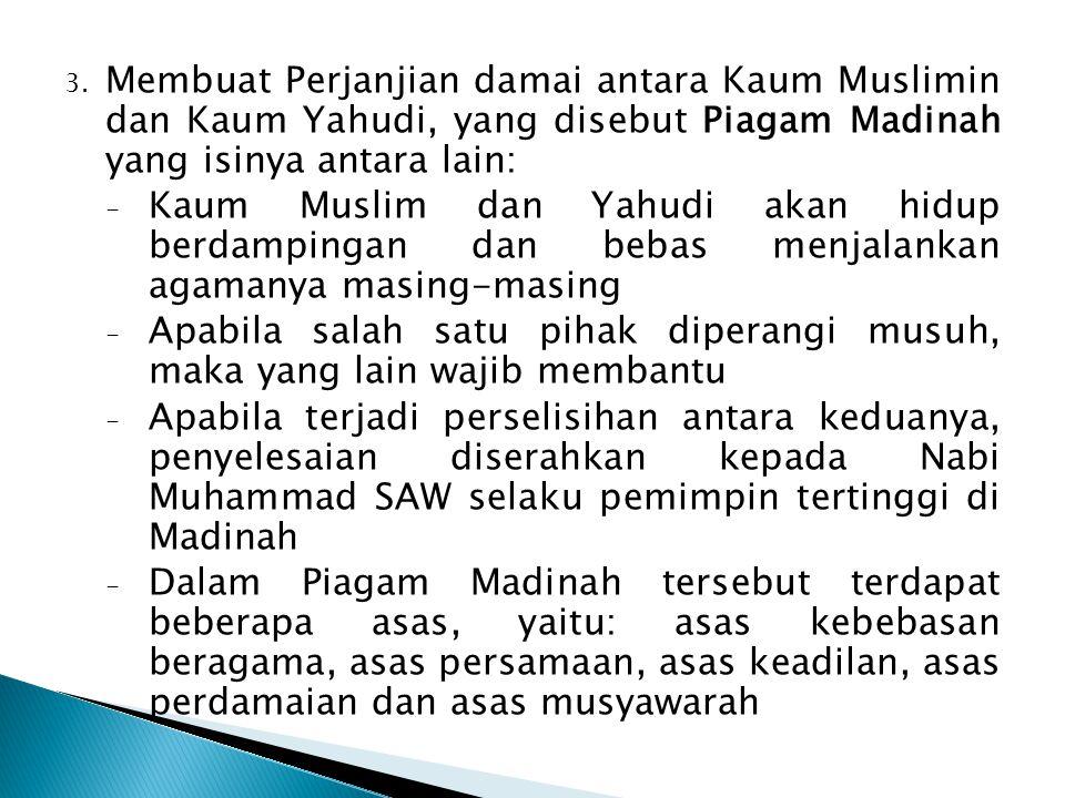 Membuat Perjanjian damai antara Kaum Muslimin dan Kaum Yahudi, yang disebut Piagam Madinah yang isinya antara lain: