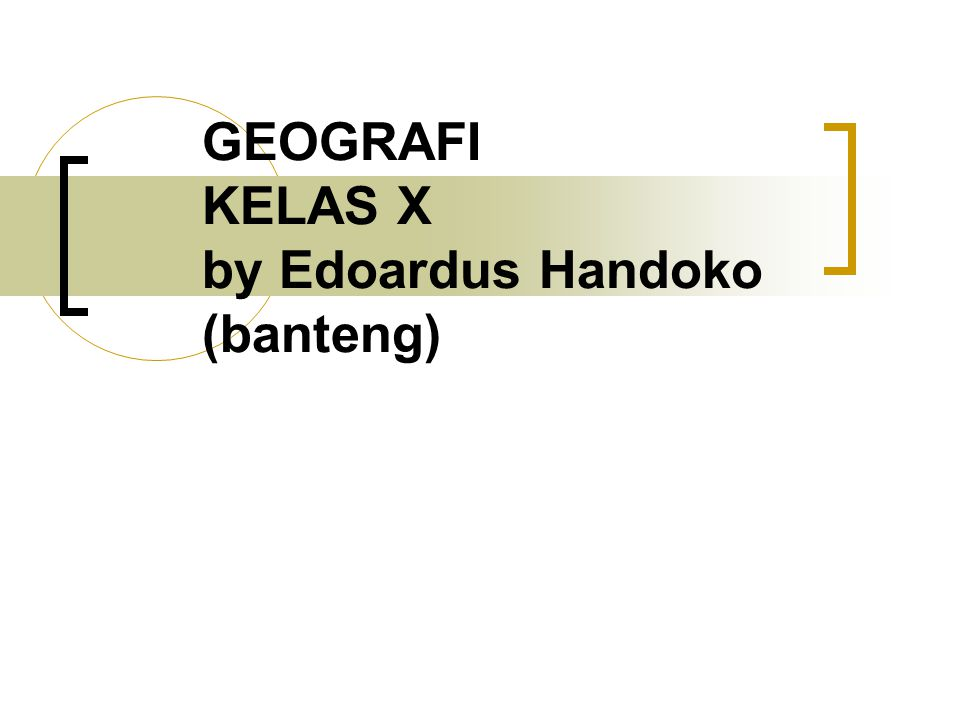 GEOGRAFI KELAS X by Edoardus Handoko (banteng)