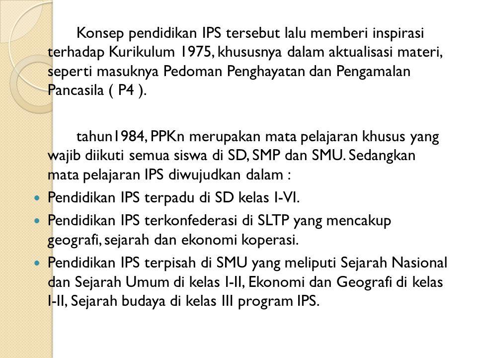 Konsep pendidikan IPS tersebut lalu memberi inspirasi terhadap Kurikulum 1975, khususnya dalam aktualisasi materi, seperti masuknya Pedoman Penghayatan dan Pengamalan Pancasila ( P4 ).