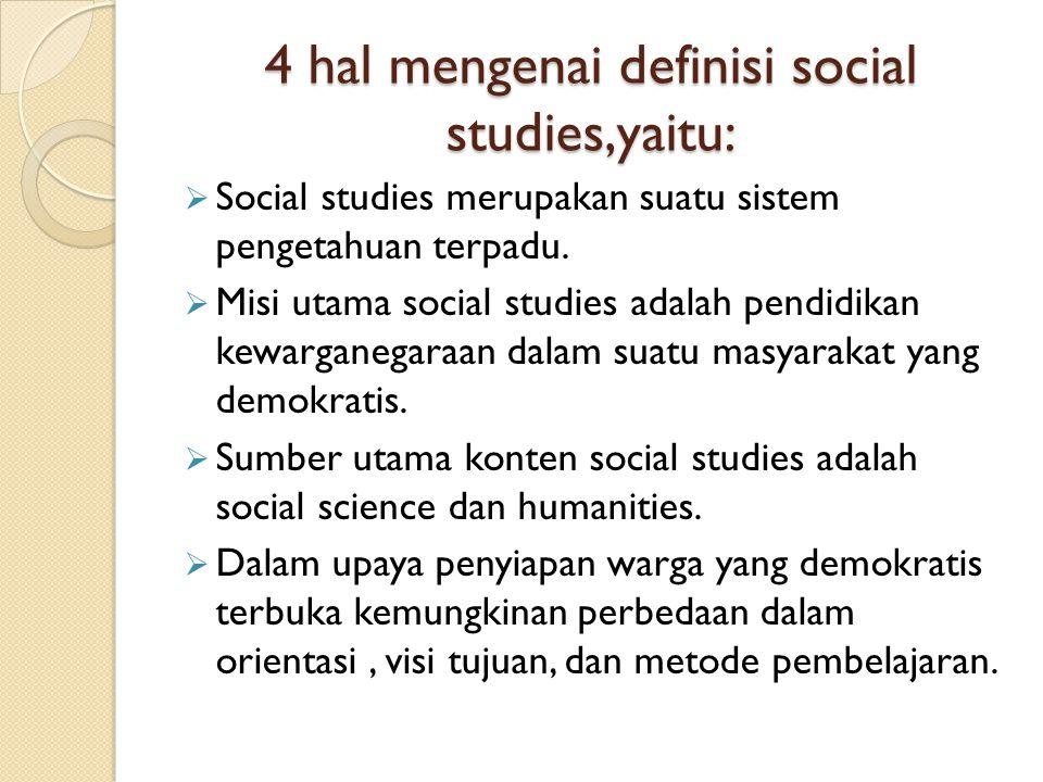 4 hal mengenai definisi social studies,yaitu: