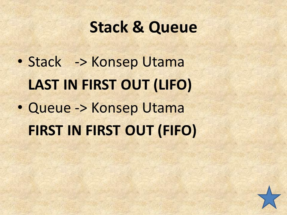 Stack & Queue Stack -> Konsep Utama LAST IN FIRST OUT (LIFO)