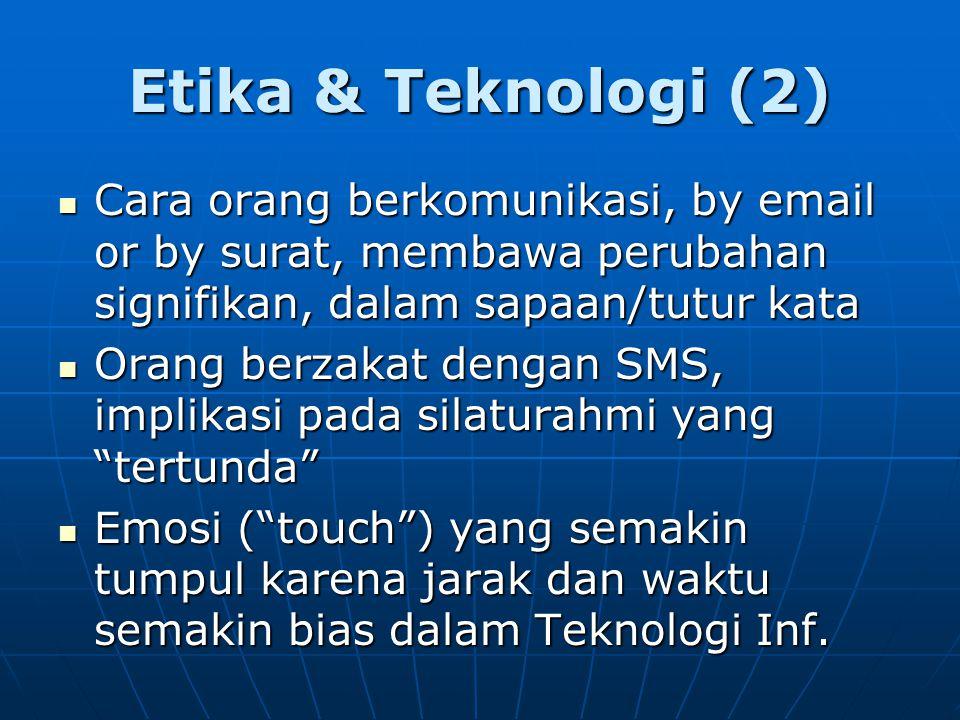 Etika & Teknologi (2) Cara orang berkomunikasi, by email or by surat, membawa perubahan signifikan, dalam sapaan/tutur kata.
