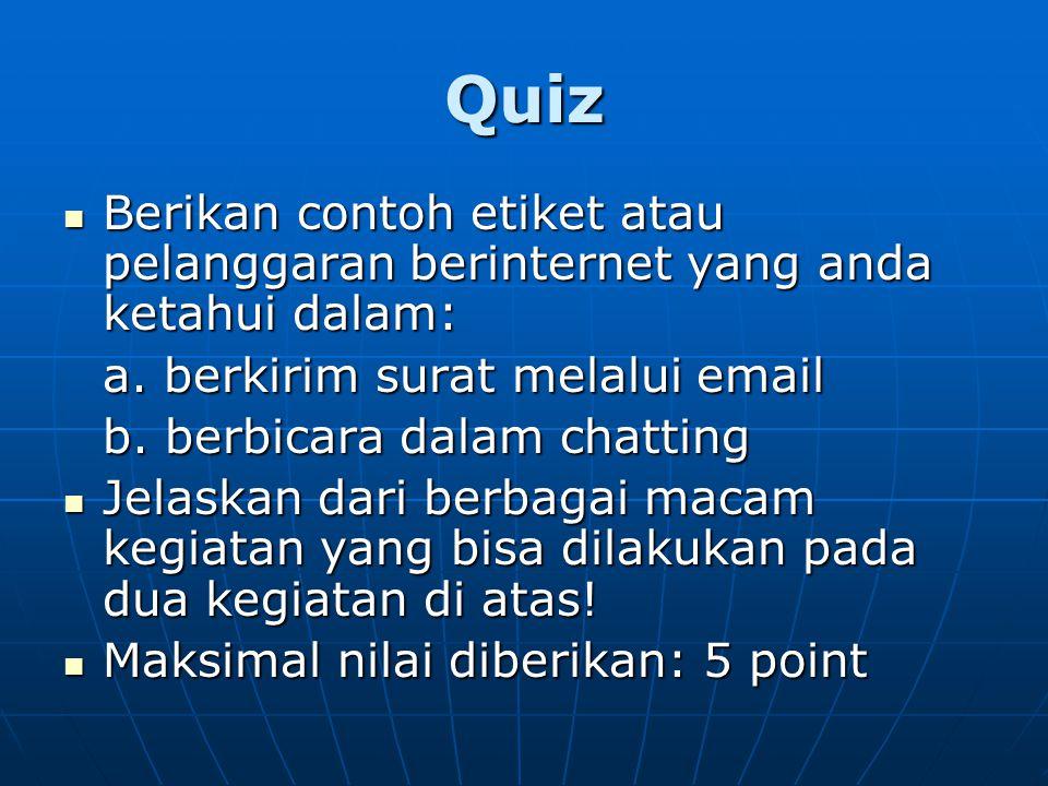 Quiz Berikan contoh etiket atau pelanggaran berinternet yang anda ketahui dalam: a. berkirim surat melalui email.