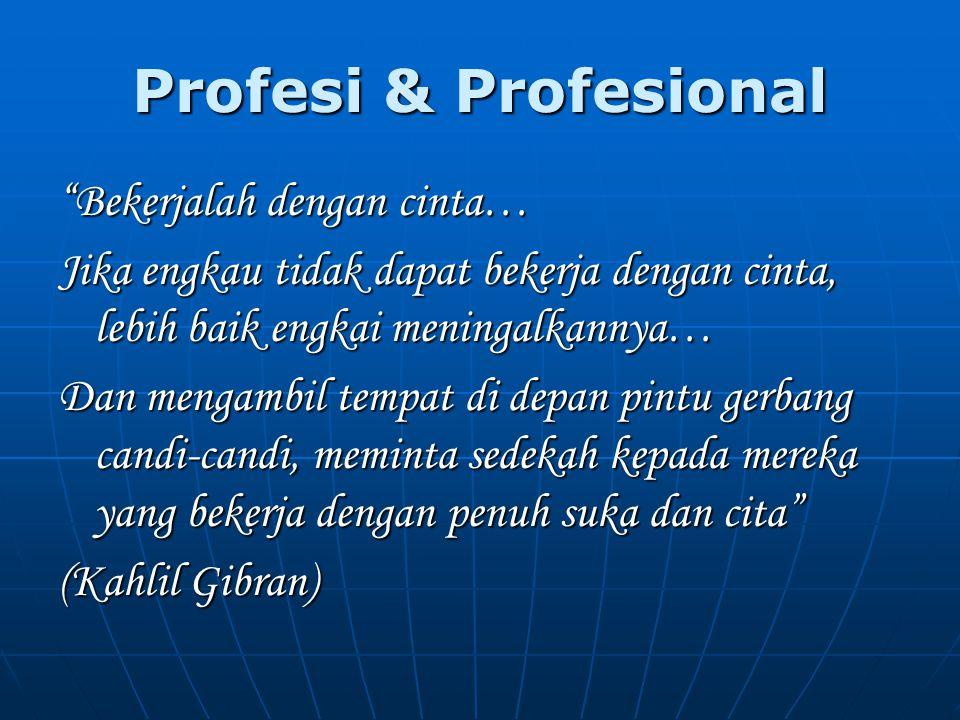 Profesi & Profesional Bekerjalah dengan cinta…