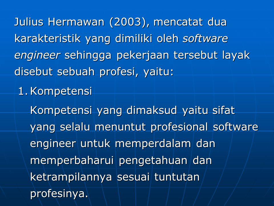 Julius Hermawan (2003), mencatat dua karakteristik yang dimiliki oleh software engineer sehingga pekerjaan tersebut layak disebut sebuah profesi, yaitu: