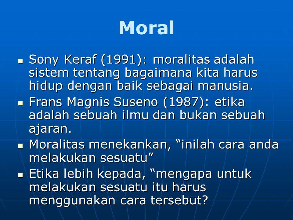 Moral Sony Keraf (1991): moralitas adalah sistem tentang bagaimana kita harus hidup dengan baik sebagai manusia.