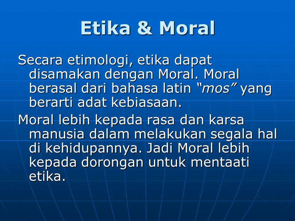 Etika & Moral Secara etimologi, etika dapat disamakan dengan Moral. Moral berasal dari bahasa latin mos yang berarti adat kebiasaan.