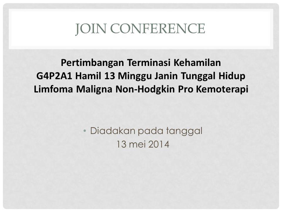 Join Conference Pertimbangan Terminasi Kehamilan G4P2A1 Hamil 13 Minggu Janin Tunggal Hidup Limfoma Maligna Non-Hodgkin Pro Kemoterapi.