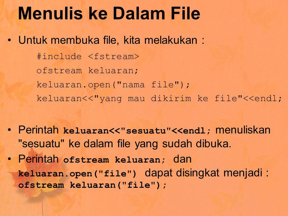 Menulis ke Dalam File Untuk membuka file, kita melakukan :