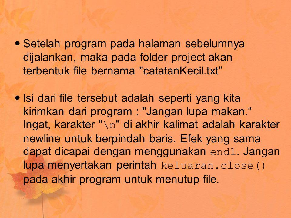 Setelah program pada halaman sebelumnya dijalankan, maka pada folder project akan terbentuk file bernama catatanKecil.txt