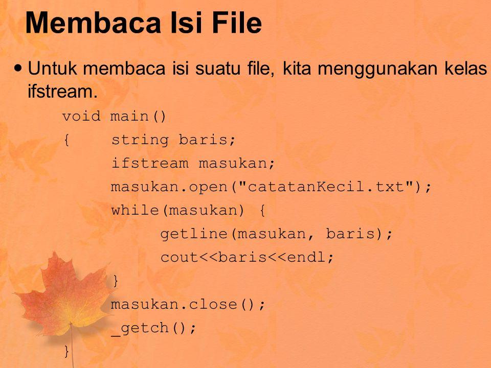 Membaca Isi File Untuk membaca isi suatu file, kita menggunakan kelas ifstream. void main() { string baris;