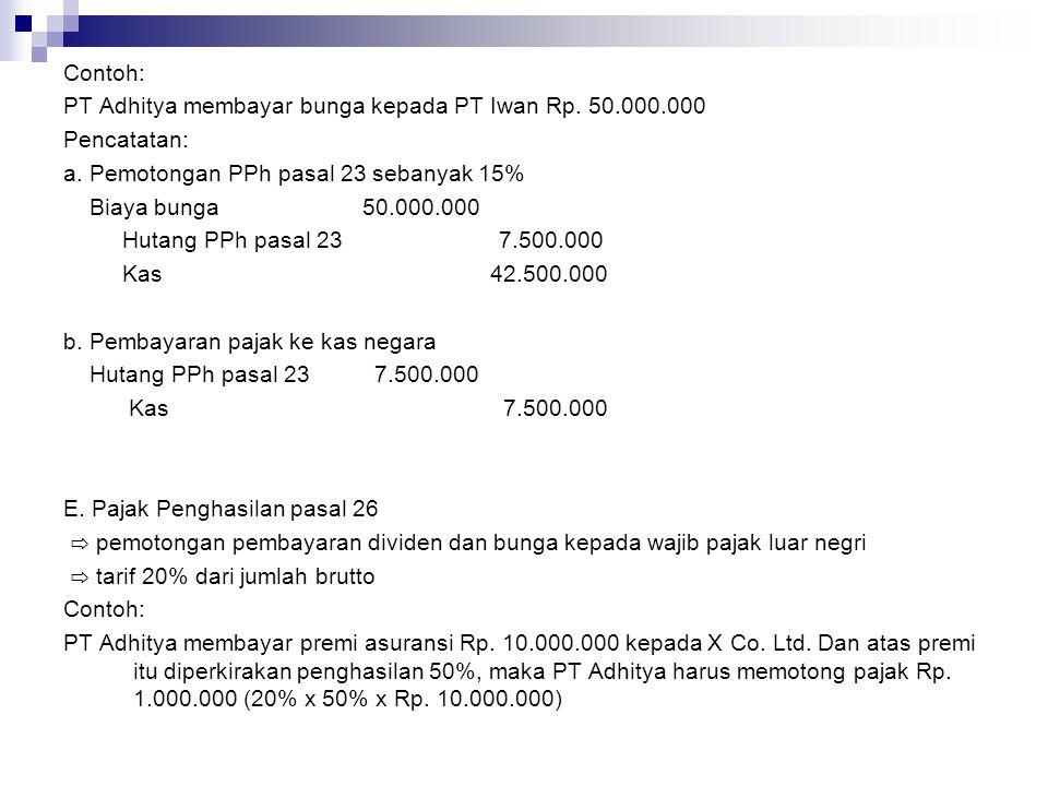 Contoh: PT Adhitya membayar bunga kepada PT Iwan Rp. 50.000.000. Pencatatan: a. Pemotongan PPh pasal 23 sebanyak 15%