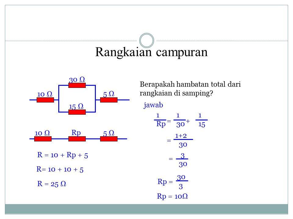 Rangkaian campuran 30 Ω. Berapakah hambatan total dari rangkaian di samping 10 Ω. 5 Ω. 15 Ω. jawab.