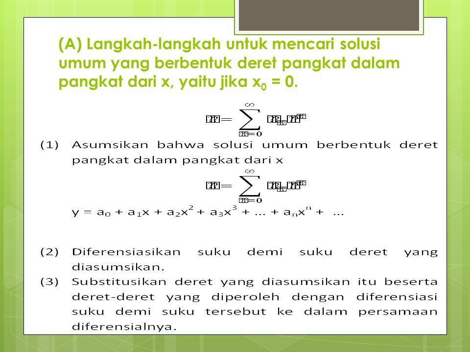 (A) Langkah-langkah untuk mencari solusi umum yang berbentuk deret pangkat dalam pangkat dari x, yaitu jika x0 = 0.