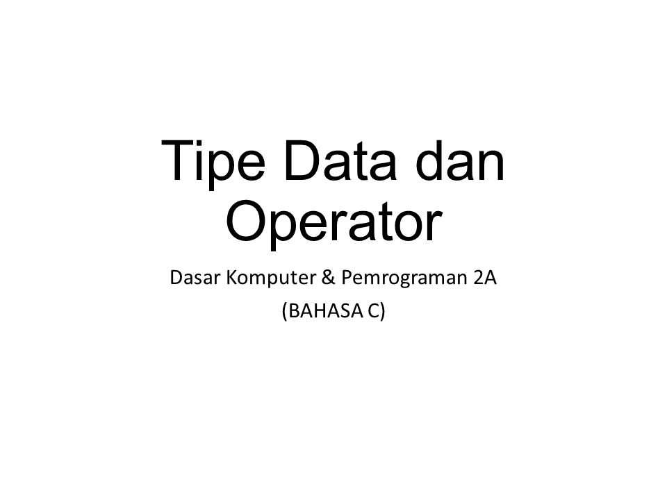 Dasar Komputer & Pemrograman 2A (BAHASA C)