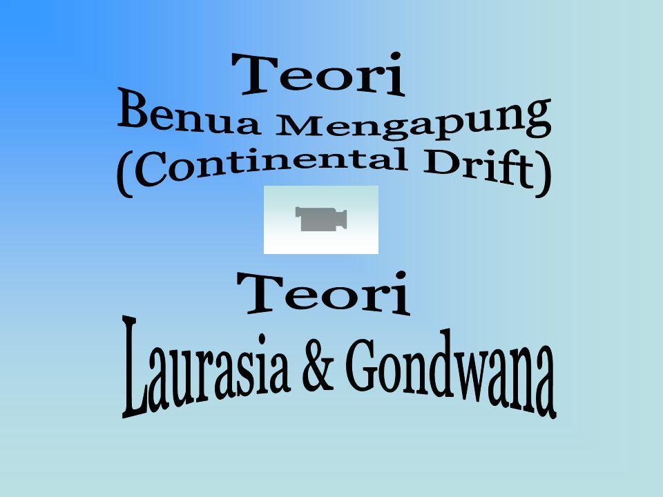 Teori Benua Mengapung (Continental Drift) Teori Laurasia & Gondwana