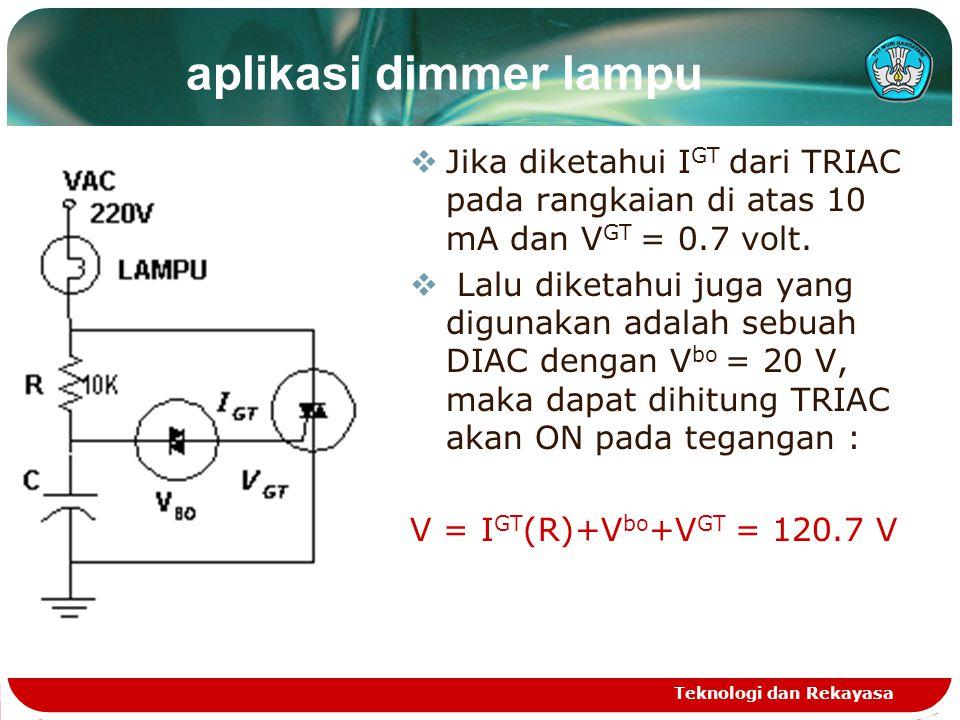 aplikasi dimmer lampu Jika diketahui IGT dari TRIAC pada rangkaian di atas 10 mA dan VGT = 0.7 volt.