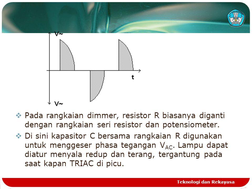 Pada rangkaian dimmer, resistor R biasanya diganti dengan rangkaian seri resistor dan potensiometer.