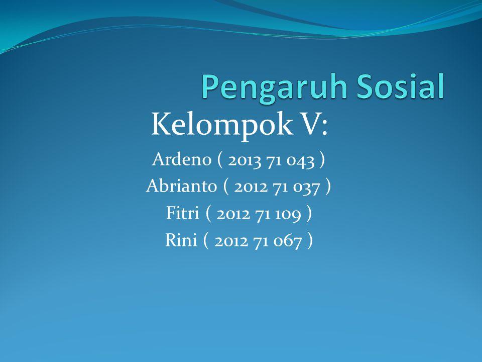 Pengaruh Sosial Kelompok V: Ardeno ( 2013 71 043 )