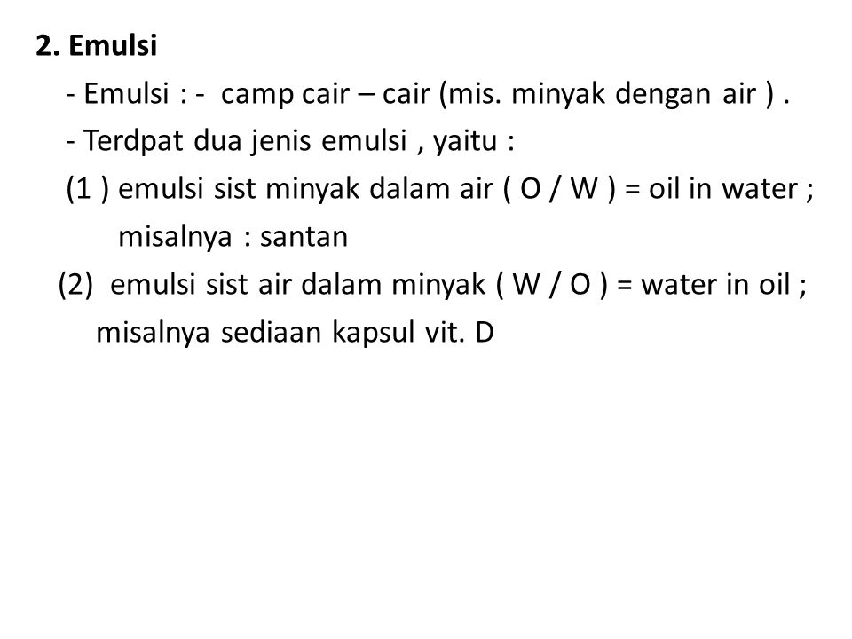 2. Emulsi - Emulsi : - camp cair – cair (mis. minyak dengan air ) . - Terdpat dua jenis emulsi , yaitu :