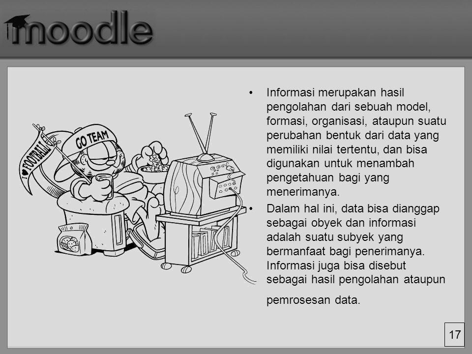 Informasi merupakan hasil pengolahan dari sebuah model, formasi, organisasi, ataupun suatu perubahan bentuk dari data yang memiliki nilai tertentu, dan bisa digunakan untuk menambah pengetahuan bagi yang menerimanya.