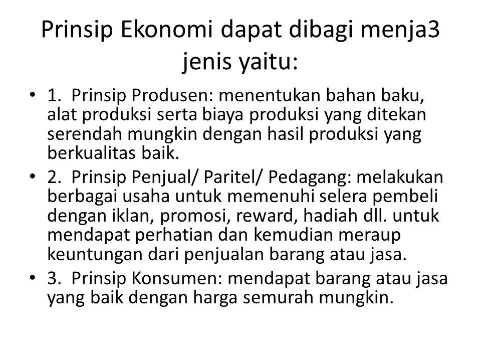 Prinsip Ekonomi dapat dibagi menja3 jenis yaitu: