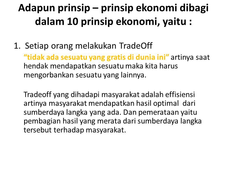 Adapun prinsip – prinsip ekonomi dibagi dalam 10 prinsip ekonomi, yaitu :