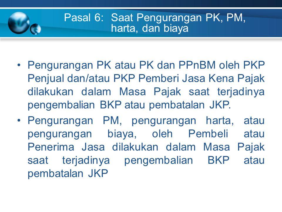 Pasal 6: Saat Pengurangan PK, PM, harta, dan biaya