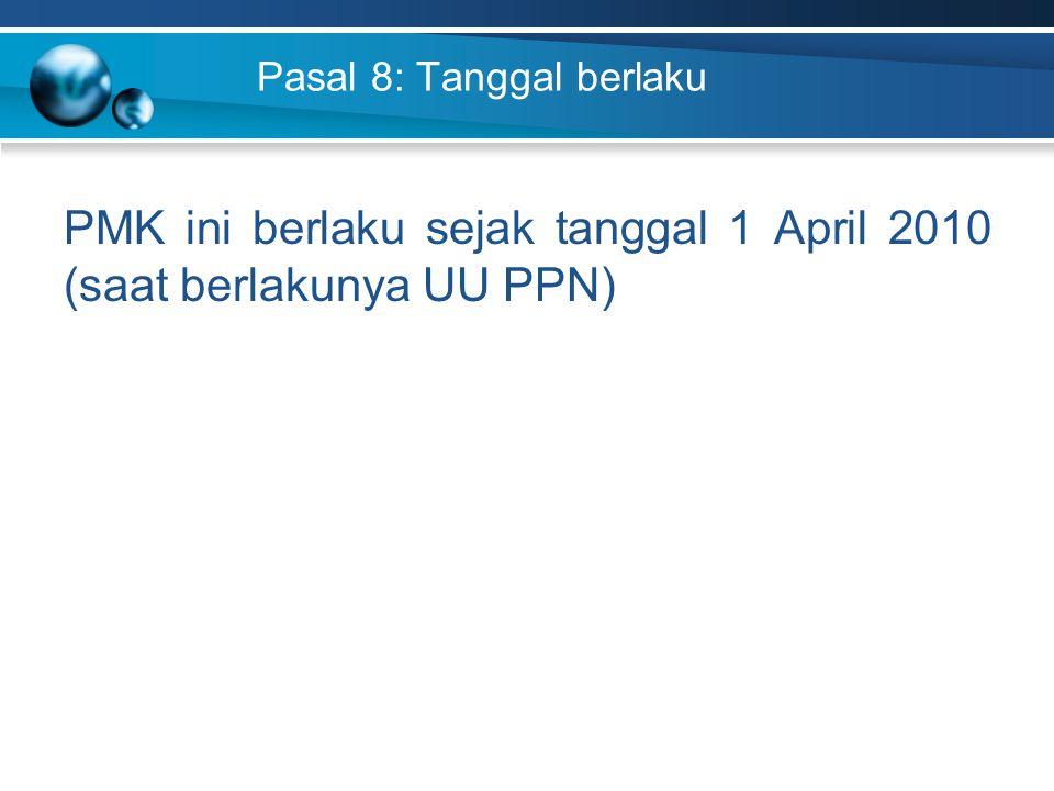 PMK ini berlaku sejak tanggal 1 April 2010 (saat berlakunya UU PPN)