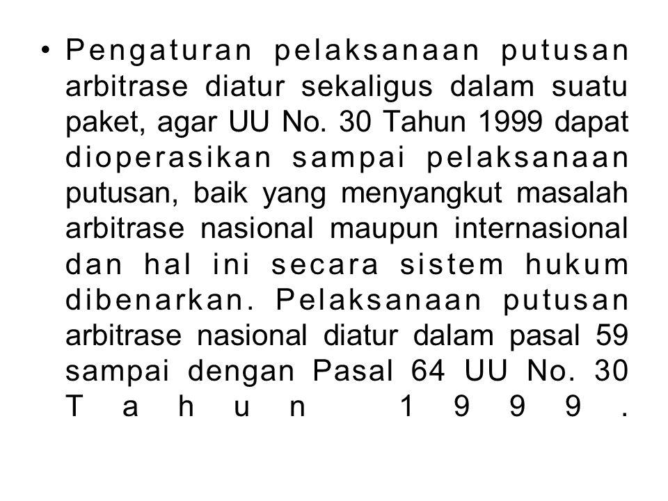 Pengaturan pelaksanaan putusan arbitrase diatur sekaligus dalam suatu paket, agar UU No.