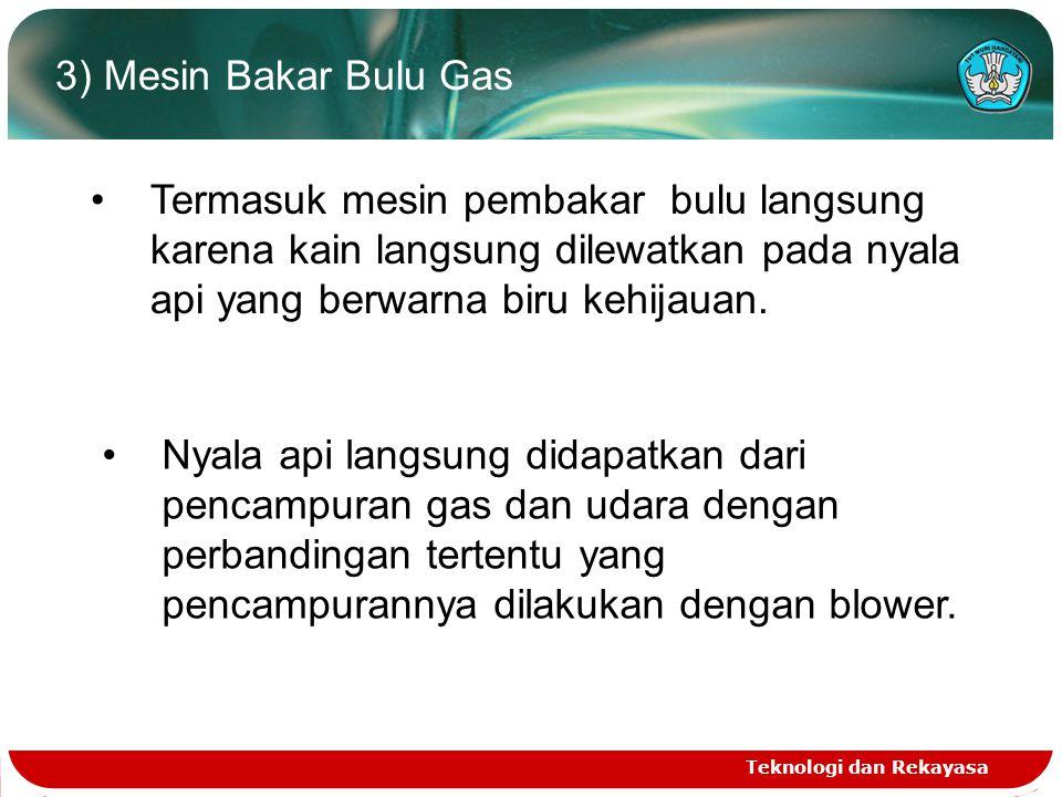 3) Mesin Bakar Bulu Gas Termasuk mesin pembakar bulu langsung karena kain langsung dilewatkan pada nyala api yang berwarna biru kehijauan.