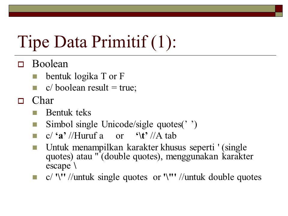 Tipe Data Primitif (1): Boolean Char bentuk logika T or F