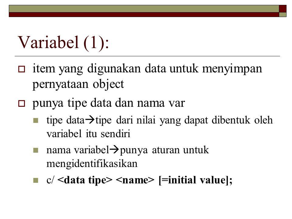 Variabel (1): item yang digunakan data untuk menyimpan pernyataan object. punya tipe data dan nama var.