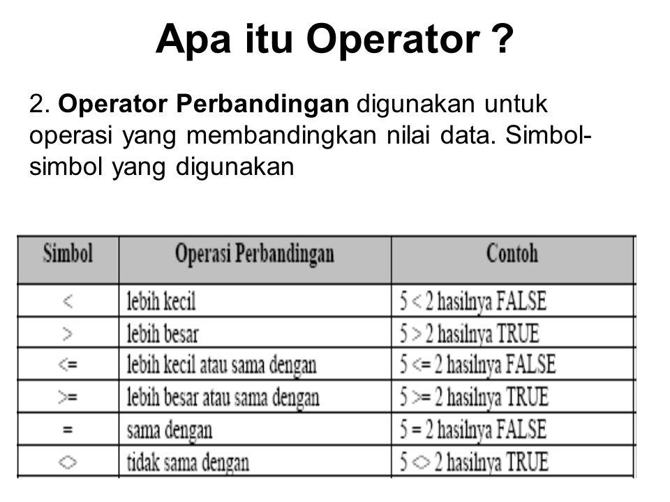 Apa itu Operator . 2. Operator Perbandingan digunakan untuk operasi yang membandingkan nilai data.