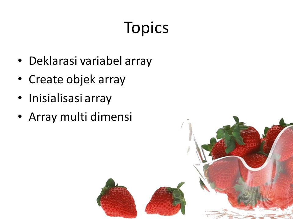 Topics Deklarasi variabel array Create objek array Inisialisasi array