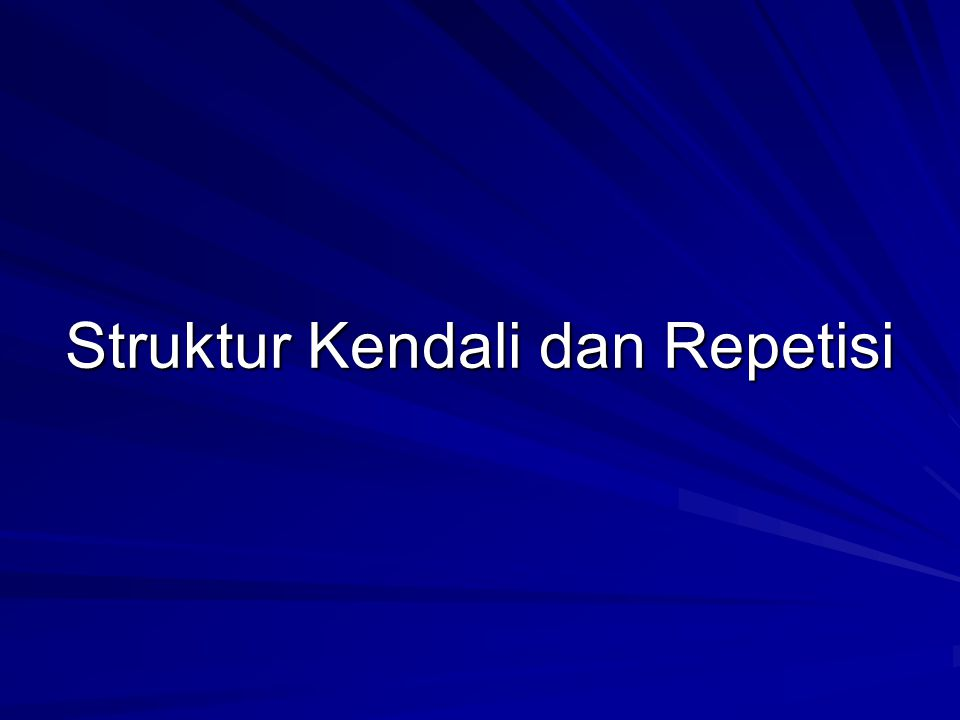 Struktur Kendali dan Repetisi