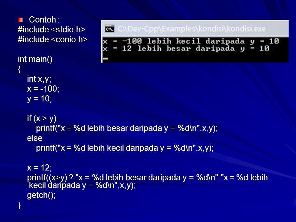 Contoh : #include <stdio.h> #include <conio.h> int main() { int x,y; x = -100; y = 10; if (x > y)
