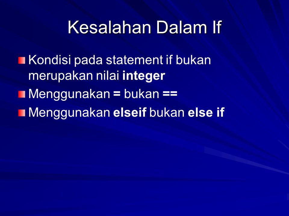 Kesalahan Dalam If Kondisi pada statement if bukan merupakan nilai integer. Menggunakan = bukan ==