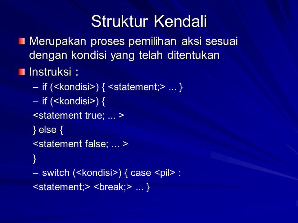 Struktur Kendali Merupakan proses pemilihan aksi sesuai dengan kondisi yang telah ditentukan. Instruksi :