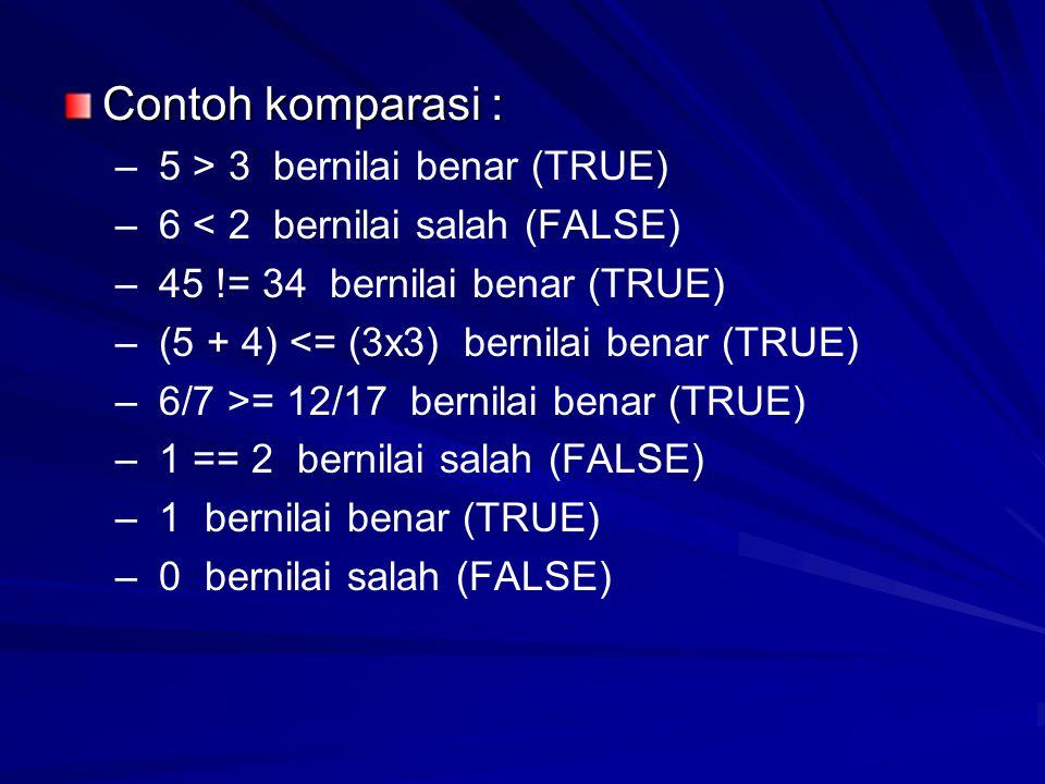 Contoh komparasi : 5 > 3 bernilai benar (TRUE)