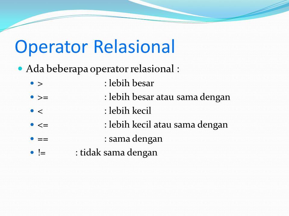 Operator Relasional Ada beberapa operator relasional :