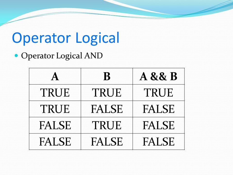 Operator Logical Operator Logical AND A B A && B TRUE FALSE