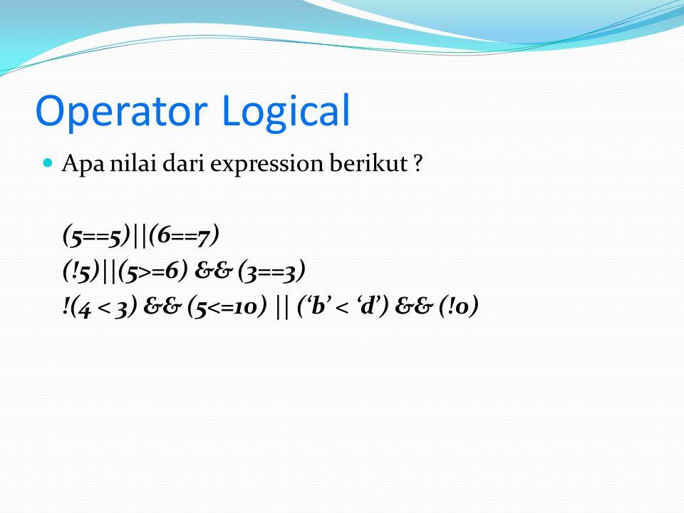 Operator Logical Apa nilai dari expression berikut (5==5)||(6==7)