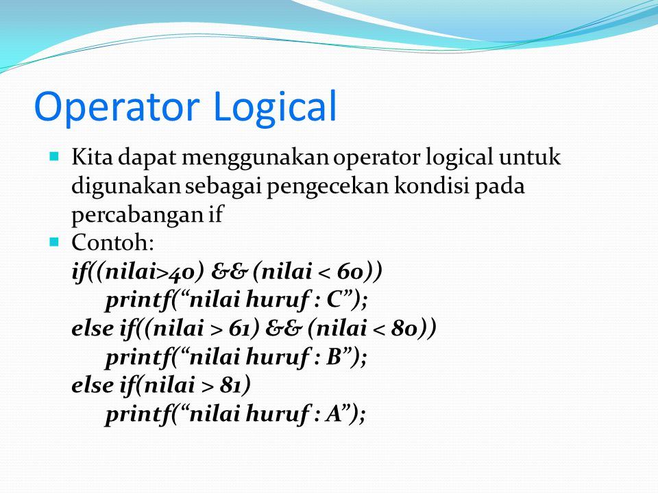 Operator Logical Kita dapat menggunakan operator logical untuk digunakan sebagai pengecekan kondisi pada percabangan if.