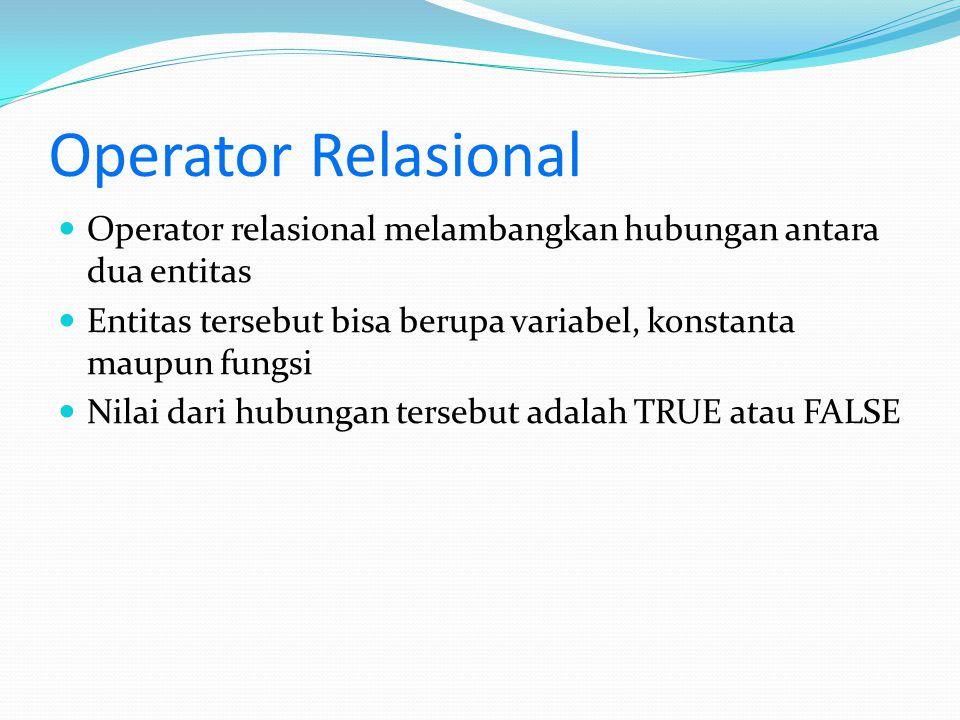 Operator Relasional Operator relasional melambangkan hubungan antara dua entitas. Entitas tersebut bisa berupa variabel, konstanta maupun fungsi.