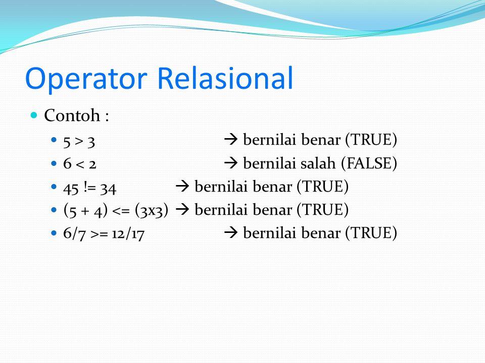 Operator Relasional Contoh : 5 > 3  bernilai benar (TRUE)