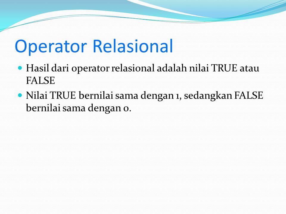 Operator Relasional Hasil dari operator relasional adalah nilai TRUE atau FALSE.